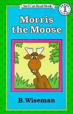 Morris the moose (An Early I can read book) Wiseman, Bernard Hardcover