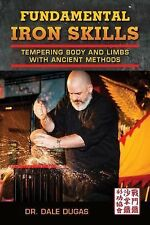 Fundamental Iron Skills : Tempering Body and Limbs with Ancient Methods by...