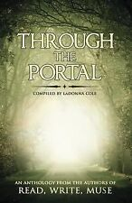 Through the Portal : An Anthology from the Authors of Read Write Muse by...