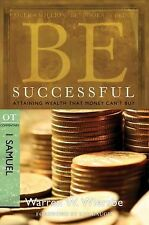 Be Successful (1 Samuel): Attaining Wealth That Money Can't Buy (The BE Series
