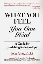 What You Feel, You Can Heal: A Guide for Enriching Relationships, John Gray  Ph.