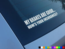 MY BRAKES ARE GOOD HOWS YOUR INSURANCE FUNNY CAR STICKER DECAL JDM STANCE VW DUB