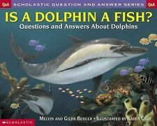 Is a Dolphin a Fish? : Questions and Answers about Dolphins by Melvin Berger and