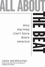 All about the Beat: Why Hip-Hop Can't Save Black America McWhorter, John Hardco