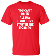 You Can't Drink All Day If You Don't Start In The Morning Adult T-Shirt
