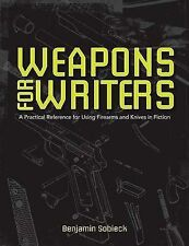 The Writers Guide to Weapons: A Practical Reference for Using Firearms and Knive