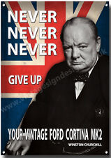 FORD CORTINA MK2,NEVER NEVER NEVER GIVE UP YOUR FORD CORTINA MK2 METAL SIGN.