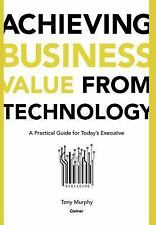 Achieving Business Value from Technology : A Practical Guide for Today's...