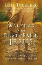 Walking in the Dust of Rabbi Jesus: How the Jewish Words of Jesus Can Change You