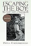 Escaping the Boy : My Life with a Sociopath by Paula Carrasquillo (2012,...