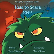 The Little Mosters Guide on How to Scare Kids by Dustin Warburton (2015,...