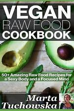Vegan Raw Food Cookbook: 50+ Amazing Raw Food Recipes for a Sexy Body and a Focu
