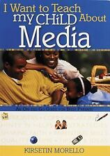 NEW - I Want to Teach My Child About Media: An On-The-Go Guide for Busy Parents