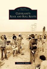 Images of America Ser.: Cleveland's Rock and Roll Roots by Deanna R. Adams...