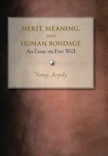 Merit, Meaning, and Human Bondage : An Essay on Free Will by Nomy Arpaly...