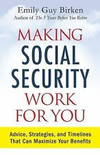 Making Social Security Work for You : Advice, Strategies, and Timelines That...