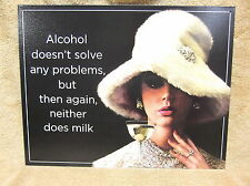 Alcohol Doesn't Solve Problems, Neither does Milk Tin Metal Sign Decor FUNNY NEW