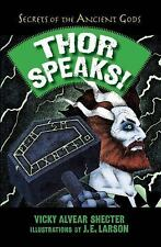 Thor Speaks! Secrets of the Ancient Gods by Vicky Alvear Shecter