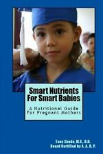 Smart Nutrients for Smart Babies : A Nutritional Guide for Pregnant Mothers...