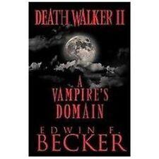 Deathwalker Ii : A Vampire's Domain by Edwin F. Becker (2012, Hardcover)