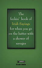 The Book of Feckin' Irish Sayings for When You Go on the Batter with a Shower.K3