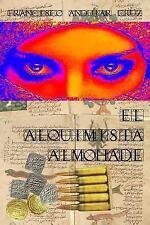 El Alquimista Almohade by Francisco Andujar Cruz (2013, Paperback)