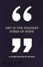 Art Is the Highest Form of Hope and Other Quotes by Artists by Phaidon...