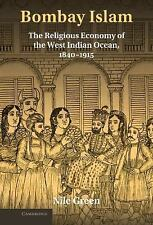 Bombay Islam: The Religious Economy of the West Indian Ocean, 1840-1915, Green,