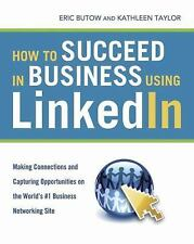 How to Succeed in Business Using LinkedIn: Making Connections and Capturing Oppo