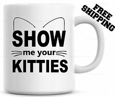 Show Me Your Kitties Mug / Funny Cat Mug / Gift for Cat lover Coffee  Mug