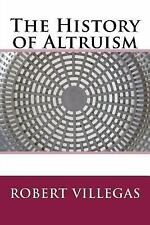 The History of Altruism by Robert Villegas (2016, Paperback)
