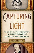 Capturing the Light: The Birth of Photography, a True Story of Genius -ExLibrary