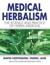 NEW - Medical Herbalism: The Science Principles and Practices Of Herbal Medicine