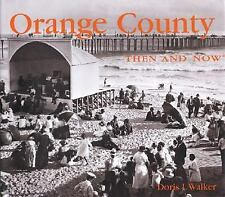 Then and Now Thunder Bay Ser.: Orange County Then and Now by Doris I. Walker...