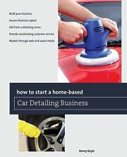 How to Start a Home-based Car Detailing Business (Home-Based Business -ExLibrary