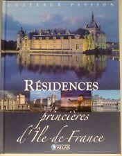 Résidences princières d' Ile-de-France - Châteaux Passion - Editions ATLAS