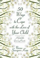 50 Ways to Cope with the Loss of Your Child: A Guide for Grieving Pare-ExLibrary