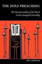 The Holy Preaching : The Sacramentality of the Word in the Liturgical...