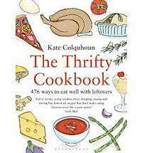 The Thrifty Cookbook: 476 Ways to Eat Well with Leftovers by Kate Colquhoun Book