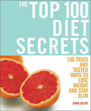 Anna Selby The Top 100 Diet Secrets: 100 Ways to Lose Weight and Stay Slim Very