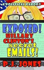 Exposed! Hillary Clinton's Secret Emails! by P. J. Jones (2015, Paperback)