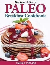 Not Your Ordinary Paleo Breakfast Cookbook : Mouth Watering Pancakes,...