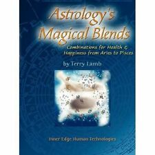 Astrology's Magical Blends: Combinations for Health and Happiness from Aries to