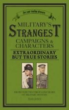 Military's Strangest Campaigns & Characters: Extraordinary But True Stories (Str