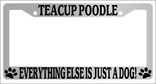 Chrome License Plate Frame Teacup Poodle Everything Else Is Just A Dog! Auto