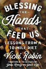 Blessing the Hands That Feed Us : Lessons from a 10-Mile Diet by Vicki Robin