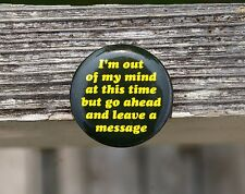 """""""I'm Out of My Mind At This Time But Go Ahead & Leave a Message"""" Pinback Button"""