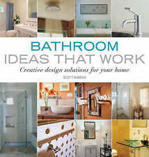 Bathroom Ideas That Work: Creative Design Solutions for Your Home by Scott...