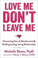 Love Me Don't Leave Me : Overcoming Fear of Abandonment and Building Lasting,...
