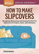 How to Make Slipcovers: Designing, Measuring, and Sewing Perfect-Fit Slipcovers
